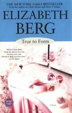True to Form: A Novel by Elizabeth Berg
