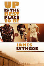 Up is the Best Place to Be by Lythgoe, James