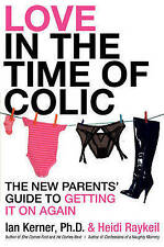 NEW Love in the Time of Colic: The New Parents' Guide to Getting It On Again