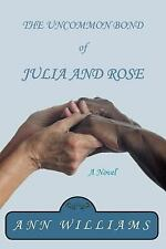 Uncommon Bond of Julia and Rose: By Williams, Ann