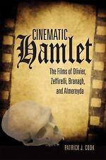 Cinematic Hamlet : The Films of Olivier, Zeffirelli, Branagh, and Almereyda...