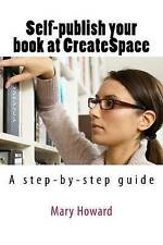 Self-publish your book using CreateSpace; an Amazon print-on-demand service: A s