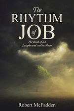 The Rhythm of Job: The Book of Job Paraphrased and in Meter, McFadden, Robert,,