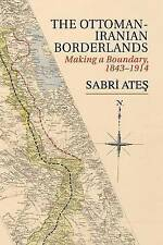 NEW Ottoman-Iranian Borderlands: Making a Boundary, 1843-1914 by Sabri Ateş