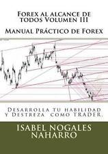 Forex Al Alcance de Todos Volumen III : Desarrolla Tu Habilidad y Destreza Co...