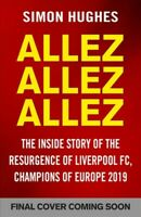 Allez Allez Allez : The Inside Story of the Resurgence of Liverpool Fc, Champ...