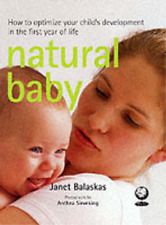 Natural Baby: How to Optimize Your Child's Development in the First Year of Life