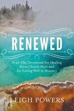 Renewed : A 40-Day Devotional for Healing from Church Hurt by Leigh Powers PB