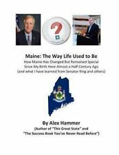 Maine: the Way Life Used to Be : How Maine Has Changed but Remained Special...