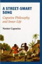 Excellent, Street-Smart Song: Capoeira Philosophy and Inner Life, Nestor Capoeir
