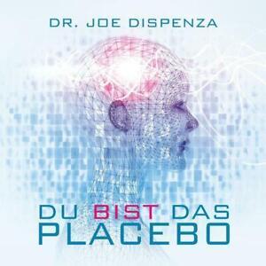 Du bist das Placebo | Joe Dispenza | Audio-CD | Deutsch | 2016