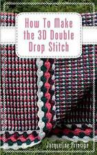 USED (VG) How To Make the 3D Double Drop Stitch by Jacqueline Principe