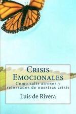 Crisis Emocionales : Como Salir Airosos y Reforzados de Nuestras Crisis by...