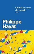 Où bat le coeur du monde - 429 pages de Philippe Hayat. NEUF avec bandeau.