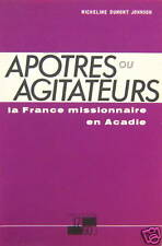 APÔTRES OU AGITATEURS. LA FRANCE MISSIONNAIRE EN ACADIE. PAR M. DUMONT-JOHNSON.