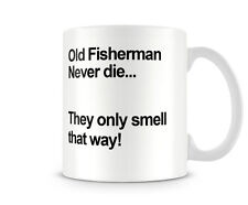 DAD_011 Old Fisherman never die... They only smell that way!- mugs gift funny