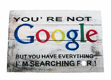 """60x 40cm Rustic Wooden Wall Sign Inspirational romantic """"You are not Google"""" new"""