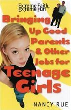 Bringing up Good Parents and Other Jobs for Teenage Girls : Extreme Faith, Extr…