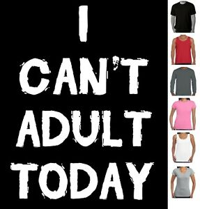 I Can't Adult Today t shirt Mum Dad Funny T-Shirts presents tees  Men's Ladies