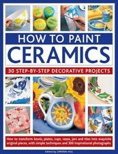 NEW How To Paint Ceramics: 30 Step-By-Step Decorative... BOOK (Paperback)