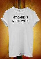 My Cape is in The Wash Hero Funny Men Women Unisex T Shirt Tank Top Vest 986