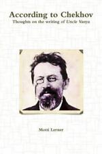 According to Chekhov - Thoughts on the Writing of Uncle Vanya by Motti Lerner...