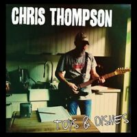 CHRIS THOMPSON - TOYS & DISHES  CD NEW+