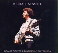 MICHAEL NESMITH - NEVADA FIGHTER/TANTAMOUNT TO TREASON NEW CD