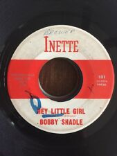 ROCKABILLY 45 rpm BOBBY SHADLE on INETTE lbl Hey Little Girl / Hello Blues 1961
