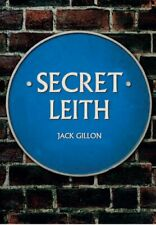 Secret Leith by Jack Gillon 9781445686097 | Brand New | Free UK Shipping