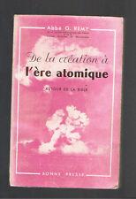 DE LA CREATION A L'ERE ATOMIQUE AUTOUR DE LA BIBLE Abbé G.REMY BONNE PRESSE 1951