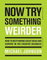 Now Try Something Weirder: How to keep having great ideas and survive in the cre