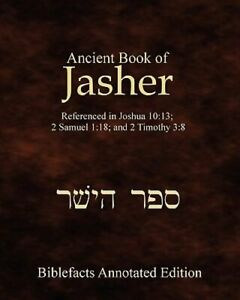 Ancient Book Of Jasher: Referenced In Joshua 10:13; 2 Samuel 1:18; And 2 Timothy
