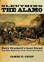Sleuthing the Alamo : Davy Crockett's Last Stand and Other Mysteries of the