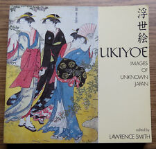 UKIYOE - IMAGES OF UNKNOWN JAPAN - Edited By Lawrence Smith 1988