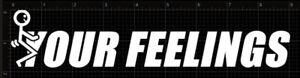 "F*CK YOUR FEELINGS, Vinyl Decal Window Sticker, Novelty Funny (9"" x 1-15/16"")"
