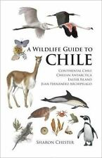 A Wildlife Guide to Chile: Continental Chile, Chilean Antarctica, Easter Island,