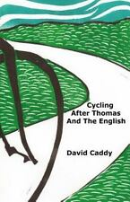 Cycling After Thomas And The English: By David Caddy