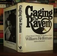 Heffernan, William CAGING THE RAVEN A Novel 1st Edition 1st Printing