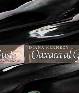 Oaxaca al Gusto: An Infinite Gastronomy (William & Bettye Nowlin Series in Art,