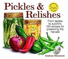 Pickles and Relishes: From Apples to Zucchinis, 150 recipes for-ExLibrary