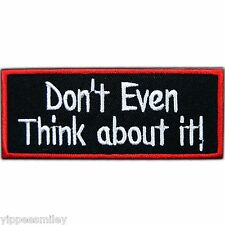 Don't even think about it Message Funny Biker Slogan Text Iron On Patch #0394