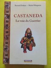 Dubant et Marguerie Castaneda la voie du guerrier Editions Trédaniel 2009 épuisé