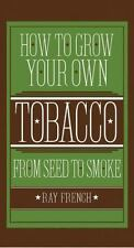 How to Grow Your Own Tobacco from Seed to Smoke (Hardback or Cased Book)