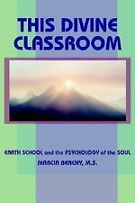 THIS DIVINE CLASSROOM: EARTH SCHOOL and the PSYCHOLOGY of the SOUL