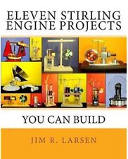 Eleven Stirling Engine Projects You Can Build by Larsen, Jim R. As New