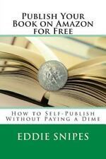 Publish Your Book on Amazon for Free : How to Self-Publish Without Paying a...