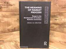 The Meaning of the Market Process: Essays in the Development of Modern Austrian