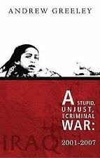 A Stupid, Unjust, and Criminal War: Iraq, 2001-2007