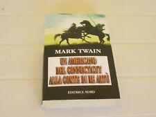 MARK TWAIN: UN AMERICANO DEL CONNECTICUT ALLA CORTE DI RE ARTU' (EDITRICE NORD)